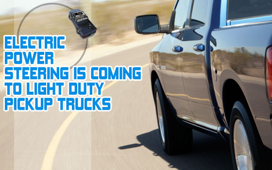 Electric Power Steering is Coming to Light Duty Pickup Trucks